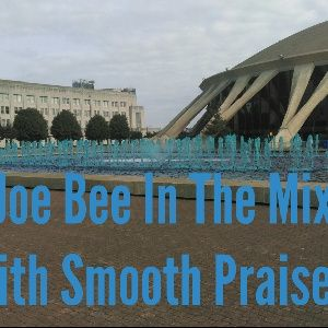 Joe Bee In The Mix With Smooth Praises