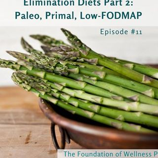 #11: Elimination Diets Part 2: Paleo, Primal, Low-FODMAP