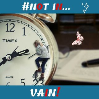 #NOT IN VAIN!