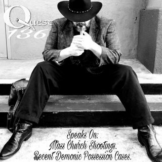 The Quest 136.  James CLoud on Possession & Church Shootings