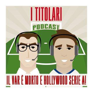 Ep. 34 - il VAR è morto e Hollywood Serie A!