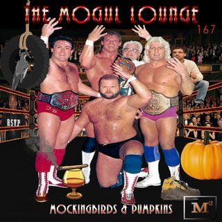 The Mogul Lounge Episode 167: Mockingbirds & Pumpkins