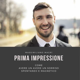 Ep13 - Prima Impressione - Come avere un Sorriso Spontaneo e Magnetico