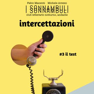 Intercettazioni #3 - Il test
