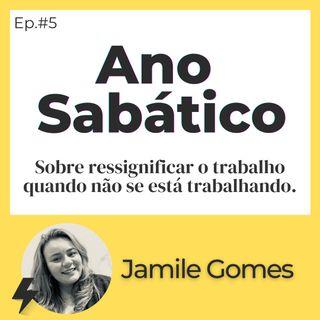#5 - Ano Sabático | Por Jamile Gomes