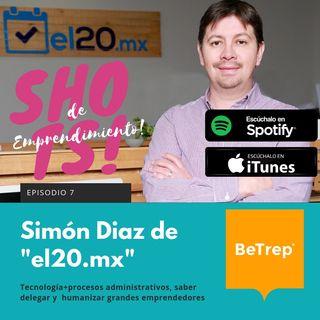 """Ep. 7: Simón Diaz de """"El20.mx"""": Tecnología, procesos administrativos y saber delegar"""