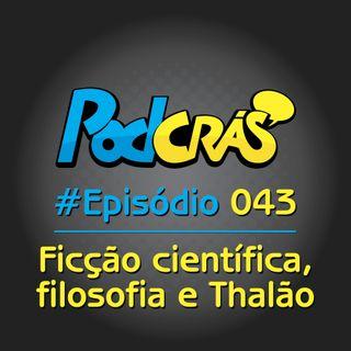 043 - Ficção científica, filosofia e Thalão