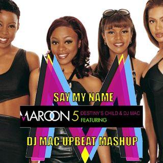 Say My Name - DJ Mac Upbeat Mashup.mp3