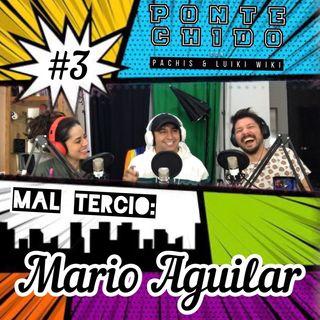 Ponte Chido - Mal Tercio # 3 - Mario Aguilar