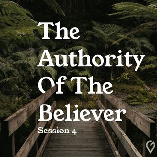 The Authority of the Believer- Session 4: Ten Spiritual Truths Concerning our Authority