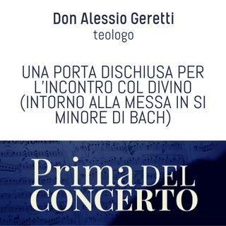 Una porta dischiusa per l'incontro col divino (intorno alla Messa in si minore di Bach) - Don Alessio Geretti