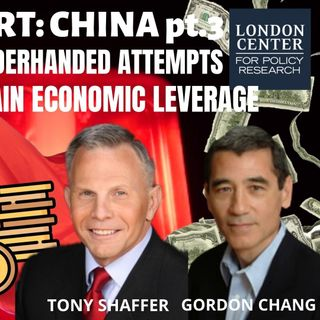 Ep 41 -: Red Alert: #China pt 3 with Gordon Chang - The #CCP's Underhanded Attempts to Gain Economic Leverage