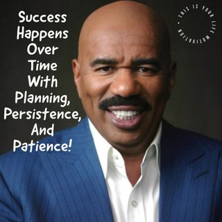 Success Happens Over Time With Planning, Persistence, and Patience.