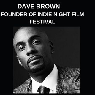 Be In The Talk With Dave Brown Founder of Indie Night Film Festivals