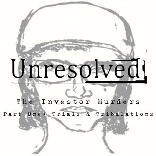 The Investor Murders (Part Two: Trials & Tribulations)
