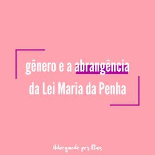 ep #10 - gênero: conceito e abrangência da Lei Maria da Penha