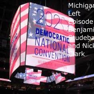 MichiganLeft Episode 8 Bernie Sanders and the DNC with Benjamin Studebaker and Nick Clark