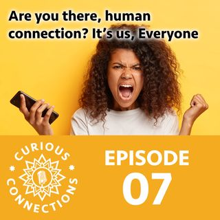 Are you there human connection? It's us, Everyone