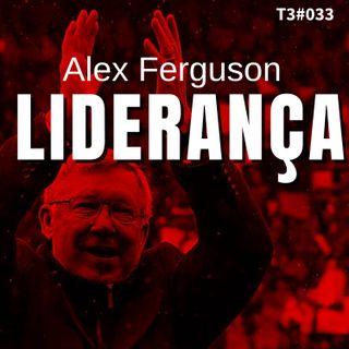 T3#033 Liderança | Alex Ferguson e Michael Moritz