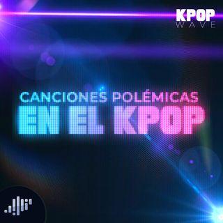 Canciones polémicas en el Kpop