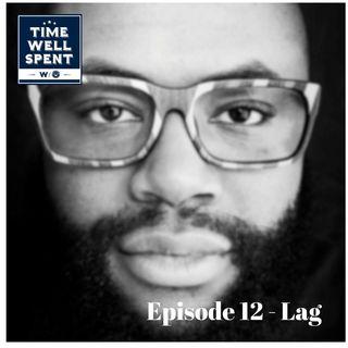 Episode 12 - Lag