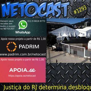 NETOCAST 1293 DE 11/05/2020 - Justiça ordena desbloqueio de todos os leitos de hospitais de campanha no Rio
