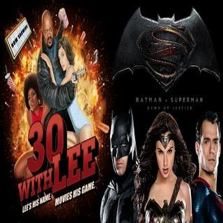 30 with Lee Ep. 8: Batman vs Superman DOJ Review
