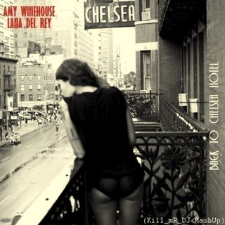 Kill_mR_DJ - Back To Chelsea Hotel (Amy Winehouse VS Lana Del Rey)