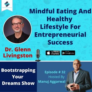 032 | Mindful Eating And Healthy Lifestyle For Entrepreneurial Success, With Dr. Glenn Livingston