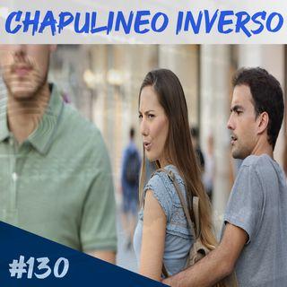 Episodio 130 - Chapulineo Inverso