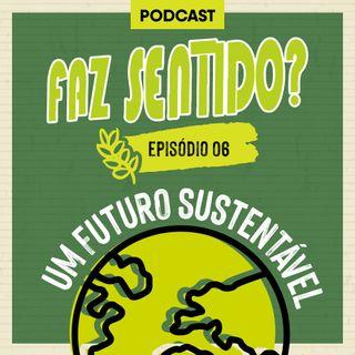 #06 | Um futuro sustentável