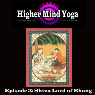 Higher Mind Yoga 4: Shiva Lord of Bhang