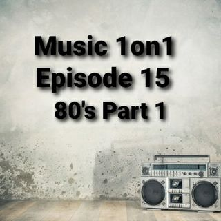Episode 15 - 80's Jams PART 1
