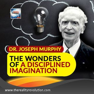 Dr. Joseph Murphy - The Wonders Of A Disciplined Imagination