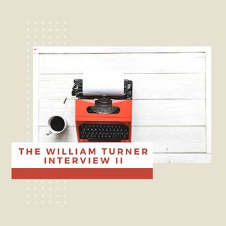 The William Turner Interview II.