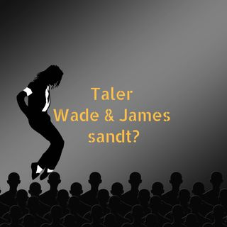 Leaving Neverland - taler Wade og James sandt?