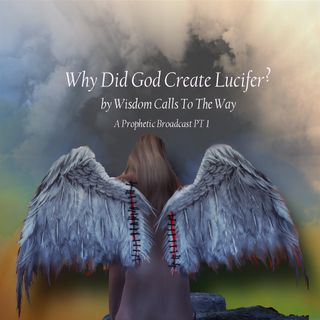 Why Did God Create Lucifer?