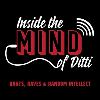 Inside the Mind of Ditti- Episode 26