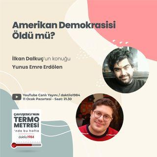 Amerikan Demokrasisi Öldü mü? | Konuk_ Yunus Emre Erdölen | Çavuşesku'nun Termometresi #41