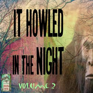 It Howled in the Night | Volume 2 | Supernatural StoryTime E174
