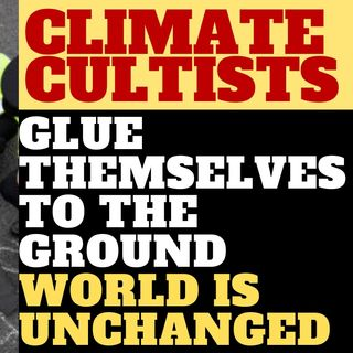 CLIMATE CULTISTS EXTINCTION REBELLION GLUE THEMSELVES TOTHE GROUND