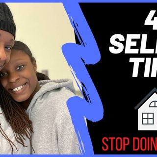 Ep. 4: 4 Home Selling Tips - Stop Doing These!