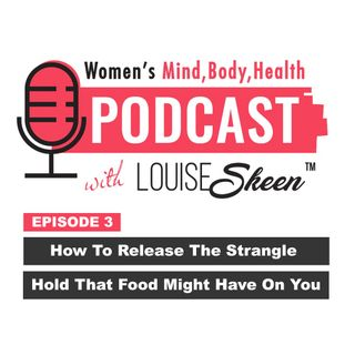 How To Release The Strangle Hold That Food Might Have On You - Episode 3