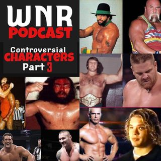 WNR175 MOST CONTROVERSIAL WWE CHARCTERS PART 3