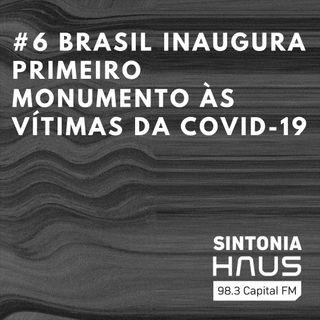 Brasil inaugura primeiro monumento às vítimas da Covid-19 | Sintonia HAUS #6