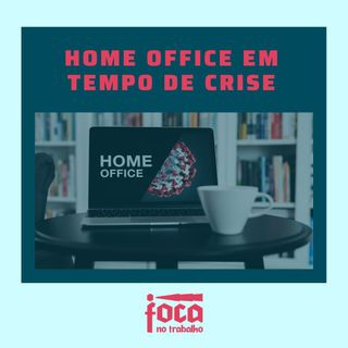 #10 - Home Office em Tempo de Crise