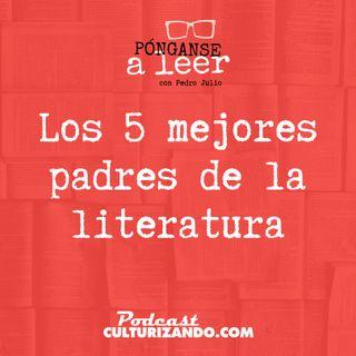 E24 • Los 5 mejores padres de la literatura •  Culturizando