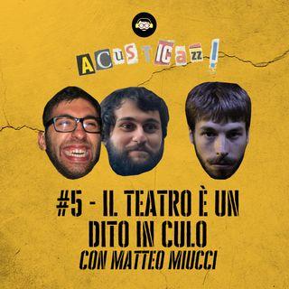Il teatro è un dito in culo - con Matteo Miucci | #5