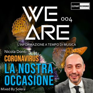 WE ARE 004 (Nicola Donti - CORONAVIRUS LA NOSTRA OCCASIONE)