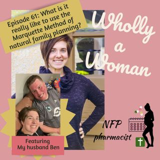 Episode 61: What is it really like to use the Marquette Method of natural family planning? Featuring my husband Ben